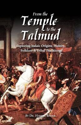 From the Temple to the Talmud: Exploring Judaic Origins, History, Folklore and Tribal Traditions (Paperback)