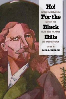 Ho! For the Black Hills: Captain Jack Crawford Reports the Black Hills Gold Rush and Great Sioux War (Hardback)