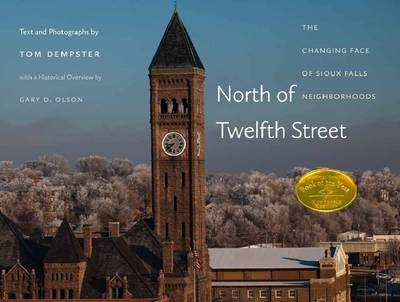 North of Twelfth Street: The Changing Face of Sioux Falls Neighborhoods (Hardback)