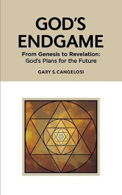 God's Endgame: From Genesis to Revelation: God's Plans for the Future (Hardback)
