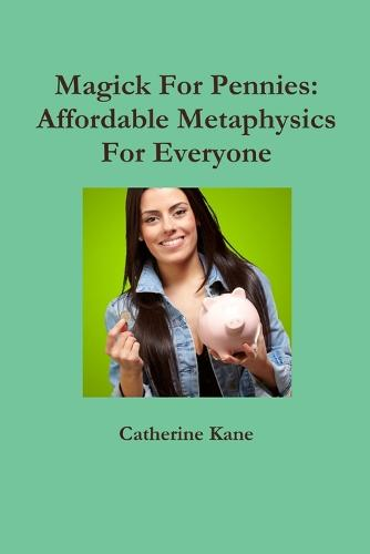 Magick for Pennies: Affordable Metaphysics for Everyone (Paperback)