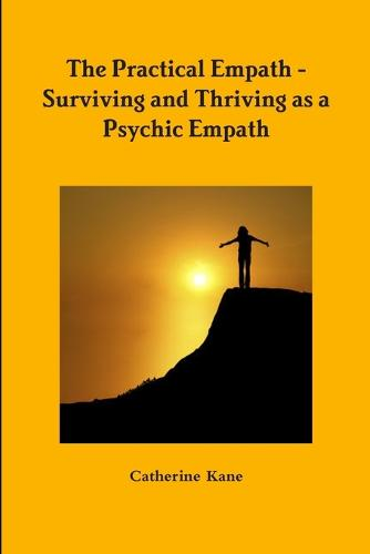 The Practical Empath - Surviving and Thriving as a Psychic Empath (Paperback)