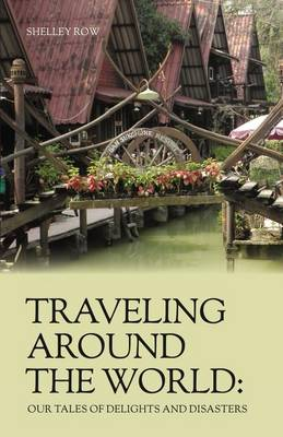 Traveling Around the World: Our Tales of Delights and Disasters (Paperback)