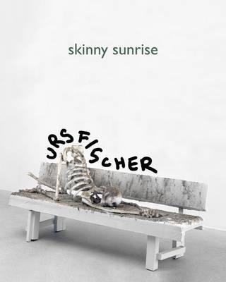 Urs Fischer: Skinny Sunrise (Paperback)
