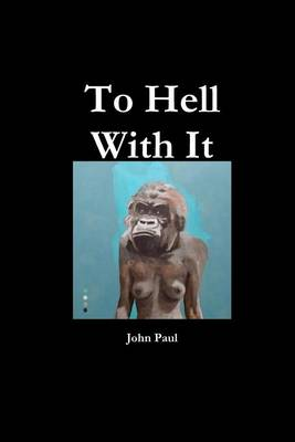 To Hell With It (Paperback)