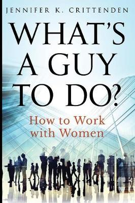 What's a Guy to Do?: How to Work with Women (Paperback)