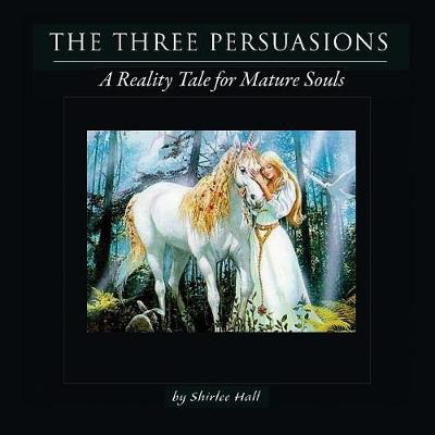 The Three Persuasions: A Tale for Inquisitive Souls (Paperback)