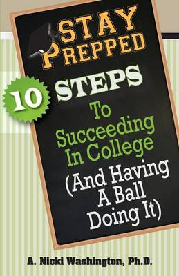 Stay Prepped: 10 Steps for Succeding in College (And Having a Ball Doing It) (Paperback)