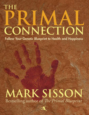 The Primal Connection: Follow Your Genetic Blueprint to Health and Happiness (Hardback)