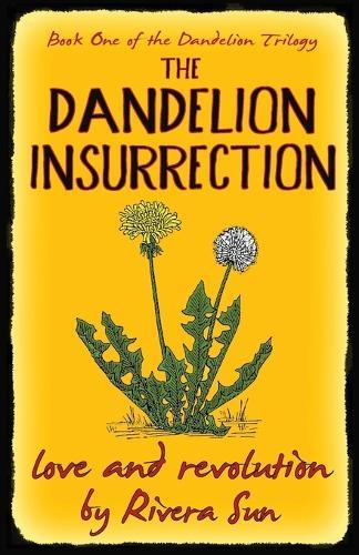 The Dandelion Insurrection - love and revolution - (Paperback)