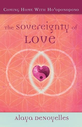 The Sovereignty of Love: Coming Home With Ho'oponopono (Paperback)