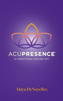 Acupresence: A Vibrational Healing Art (Paperback)
