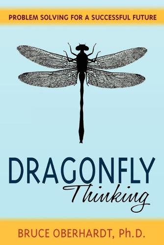 Dragonfly Thinking: Problem Solving for a Successful Future (Paperback)
