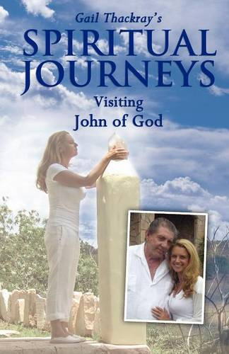 Gail Thackray's Spiritual Journeys: Visiting John of God (Paperback)