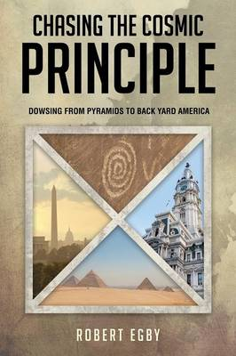 Chasing the Cosmic Principle: Dowsing from Pyramids to Back Yard America (Paperback)