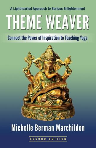Theme Weaver: Connect the Power of Inspiration to Teaching Yoga (Paperback)