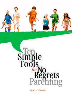 Ten Simple Tools for No Regrets Parenting (Paperback)