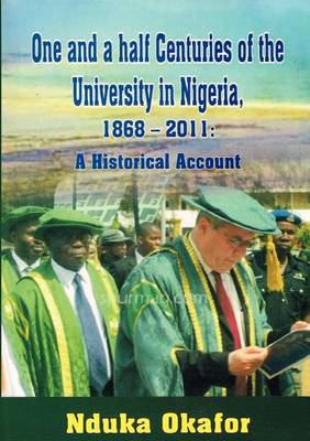 One and a Half Centuries of the University in Nigeria, 1868 - 2011. A Historical Account (Paperback)