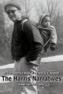 The Harris Narratives: An Introspective Study of a Transracial Adoptee (Paperback)
