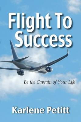 Flight to Success, Be the Captain of Your Life (Paperback)