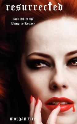 Resurrected (Book #1 of the Vampire Legacy) - Vampire Legacy (Paperback)