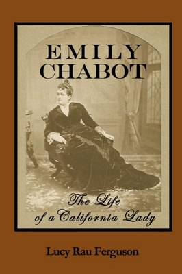Emily Chabot: The Life of a California Lady (Paperback)