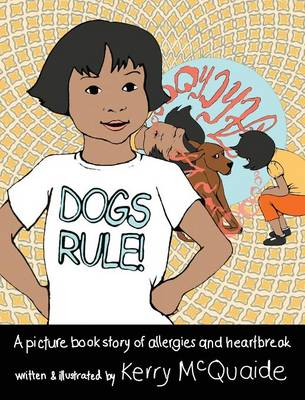 Dogs Rule! a Picture Book Story of Allergies and Heartbreak (Hardback)