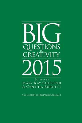 Big Questions in Creativity 2015: A Collection of First Works, Volume 3 (Paperback)