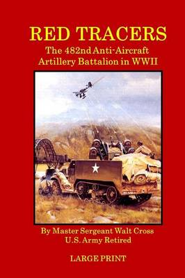 Red Tracers; The 482nd Anti-Aircraft Artillery in WWII (Paperback)
