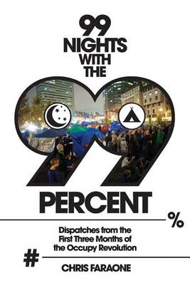 99 Nights with the 99 Percent (2016 Reissue): Dispatches from the First Three Months of the Occupy Revolution (Paperback)