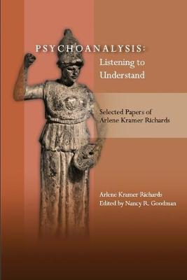 Psychoanalysis: Listening to Understand: Selected Papers of Arlene Kramer Richards (Paperback)