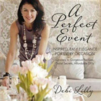 A Perfect Event: A Perfect Event: Inspired, Easy Elegance for Every Occasionagrocery to gorgeous recipes, stylist secrets, and affordable DIYs. (Paperback)