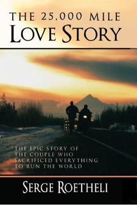 The 25,000 Mile Love Story: The Epic Story of the Couple Who Sacrificed Everything to Run the World (Hardback)