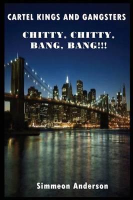 Cartel Kings and Gangsters; CHITTY, CHITTY, BANG, BANG!!! (Paperback)