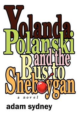 Yolanda Polanski and the Bus to Sheboygan (Paperback)