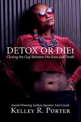 Detox or DIEt: Closing the Gap Between Dis-Ease and Death (Paperback)