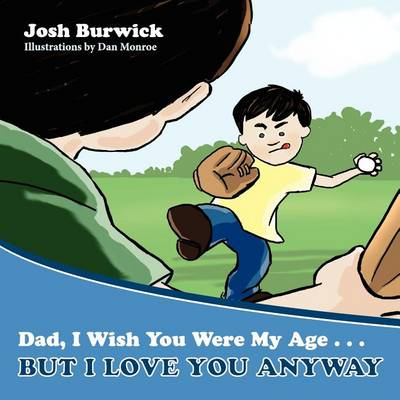 Dad, I Wish You Were My Age, But I Love You Anyway (Paperback)