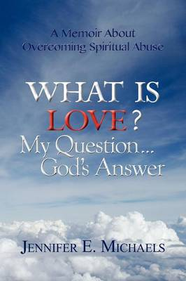 What Is Love? My Question...God's Answer (Paperback)