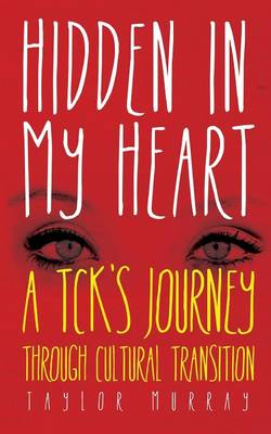 Hidden in My Heart: A TCK's Journey Through Cultural Transition (Paperback)