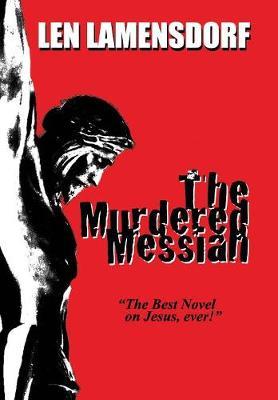 The Murdered Messiah: An Historical Novel of Christ (Hardback)