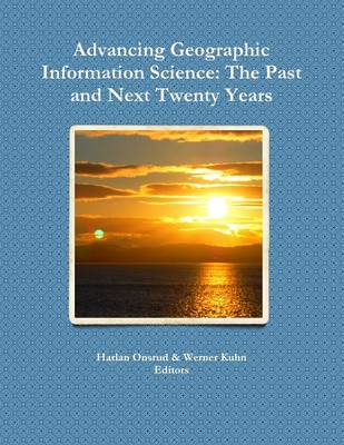 Advancing Geographic Information Science: The Past and Next Twenty Years (Paperback)