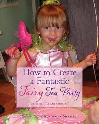 How to Create a Fantastic Fairy Tea Party (With Hardly Any Cooking) (Paperback)