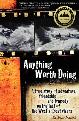 Anything Worth Doing: A True Story of Adventure, Friendship and Tragedy on the Last of the West's Great Rivers (Paperback)
