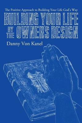 Building Your Life by the Owner's Design (Paperback)