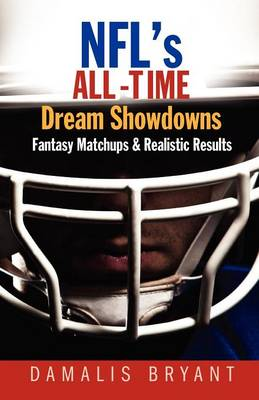 NFL's All-Time Dream Showdowns: Fantasy Matchups & Realistic Results (Paperback)