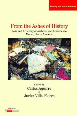 From the Ashes of History: Loss and Recovery of Archives and Libraries in Modern Latin America - Literatura y Cultura (Paperback)