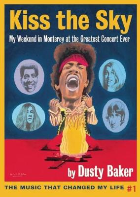 Kiss the Sky: My Weekend in Monterey for the Greatest Rock Concert Ever (Paperback)