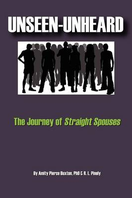 Unseen-Unheard: The Journey of Straight Spouses (Paperback)