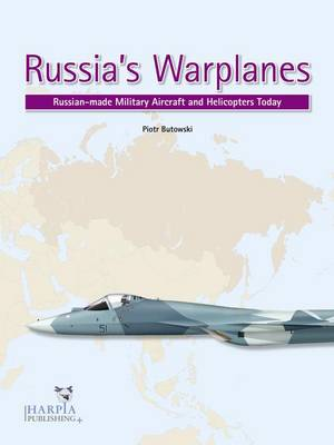 Russia'S Warplanes Volume 1: Russian-Made Military Aircraft and Helicopters Today: Volume 1 (Paperback)