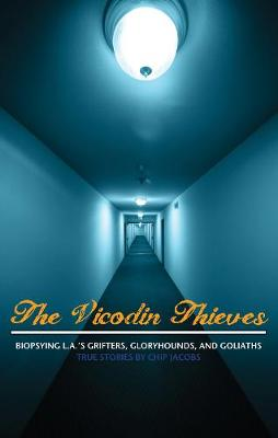 The Vicodin Thieves: Biopsying L.A.'s Grifters, Gloryhounds, and Goliaths (Paperback)